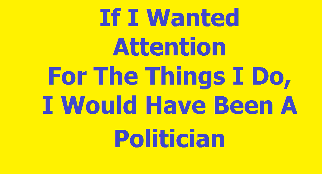 I would be a politician