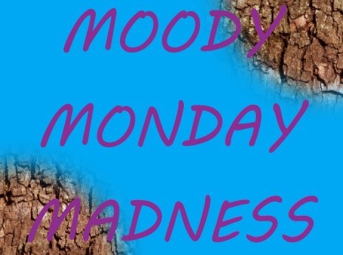 BE TRUE ON THIS MOODY MONDAY MADNESS