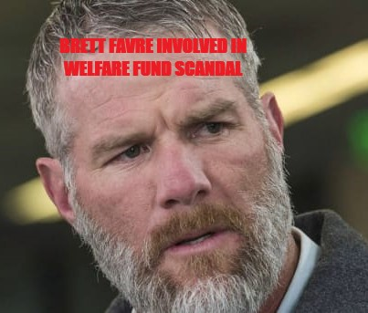 BRETT FAVRE INVOLVED IN WELFARE FUND SCANDAL