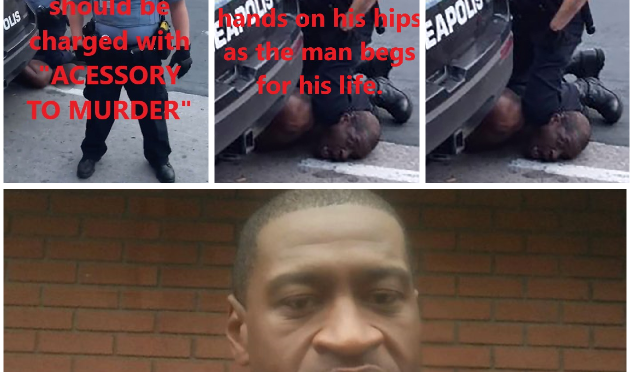 MINNEAPOLIS POLICE MURDERED GEORGE FLOYD ON VIDEO AS HE BEGGED FOR AIR. THIS IS NOT ACCEPTABLE…